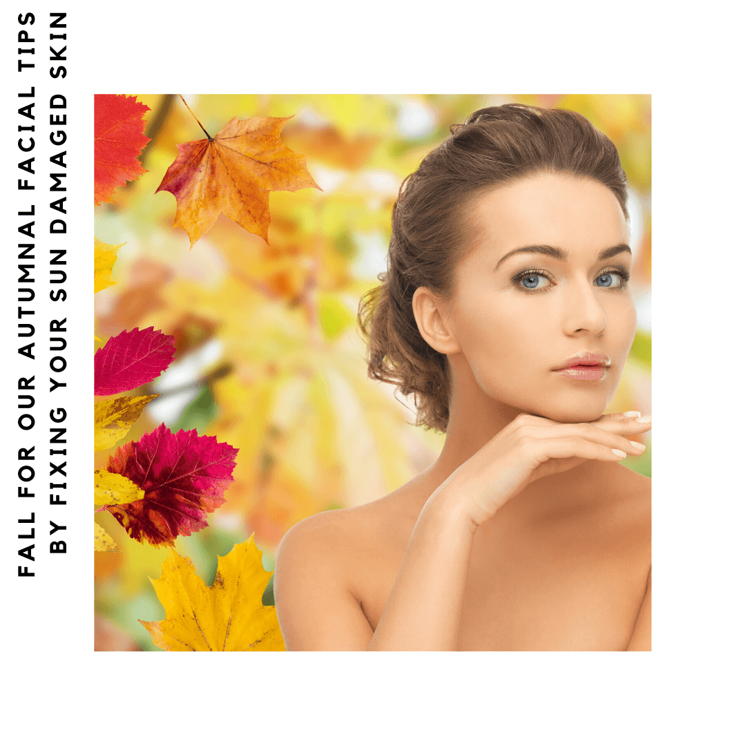 Fall For Our Autumnal Facial Tips By Fixing Your Sun Damaged Skin